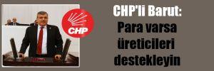 CHP'li Barut: Para varsa üreticileri destekleyin
