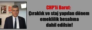 CHP'li Barut: Çıraklık ve staj yapılan dönem emeklilik hesabına dahil edilsin!
