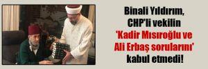 Binali Yıldırım, CHP'li vekilin 'Kadir Mısıroğlu ve Ali Erbaş sorularını' kabul etmedi!