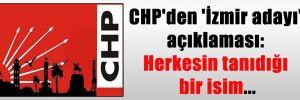 CHP'den 'İzmir adayı' açıklaması: Herkesin tanıdığı bir isim…