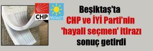 Beşiktaş'ta CHP ve İYİ Parti'nin 'hayali seçmen' itirazı sonuç getirdi
