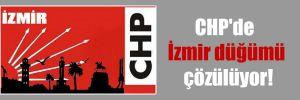 CHP'de İzmir düğümü çözülüyor!