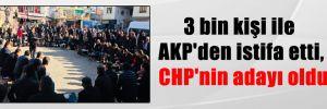 3 bin kişi ile AKP'den istifa etti, CHP'nin adayı oldu