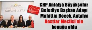 CHP Antalya Büyükşehir Belediye Başkan Adayı Muhittin Böcek, Antalya Dostlar Meclisi'nin konuğu oldu