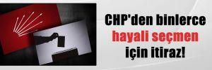 CHP'den binlerce hayali seçmen için itiraz!
