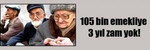 105 bin emekliye 3 yıl zam yok!