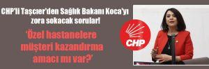CHP'li Taşcıer'den Sağlık Bakanı Koca'yı zora sokacak sorular!