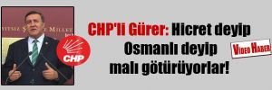 CHP'li Gürer: Hicret deyip Osmanlı deyip malı götürüyorlar!