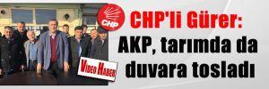 CHP'li Gürer: AKP, tarımda da duvara tosladı