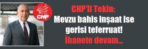 CHP'li Tekin: Mevzu bahis inşaat ise gerisi teferruat! İhanete devam…