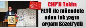 CHP'li Tekin: FETÖ ile mücadele eden tek yayın organı Sözcü'ydü