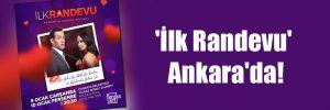 'İlk Randevu' Ankara'da!