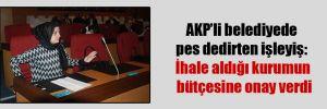 AKP'li belediyede pes dedirten işleyiş: İhale aldığı kurumun bütçesine onay verdi