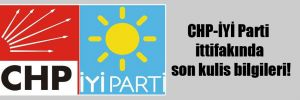 CHP-İYİ Parti ittifakında son kulis bilgileri!