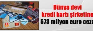 Dünya devi kredi kartı şirketine 573 milyon euro ceza