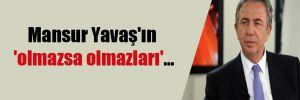Mansur Yavaş'ın 'olmazsa olmazları'…