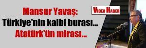 Mansur Yavaş: Türkiye'nin kalbi burası… Atatürk'ün mirası…