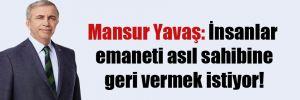 Mansur Yavaş: İnsanlar emaneti asıl sahibine geri vermek istiyor!