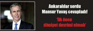 Ankaralılar sordu Mansur Yavaş cevapladı! 'İlk önce zihniyet devrimi olmalı'
