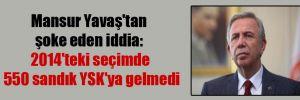 Mansur Yavaş'tan şoke eden iddia: 2014'teki seçimde 550 sandık YSK'ya gelmedi