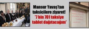 Mansur Yavaş'tan taksicilere ziyaret! '7 bin 701 taksiye tablet dağıtacağım'