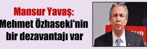 Mansur Yavaş: Mehmet Özhaseki'nin bir dezavantajı var