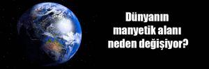 Dünyanın manyetik alanı neden değişiyor?