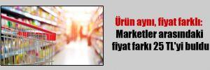 Ürün aynı, fiyat farklı: Marketler arasındaki fiyat farkı 25 TL'yi buldu