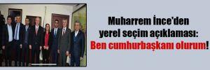 Muharrem İncMuharrem İnce'den yerel seçim açıklaması: Ben cumhurbaşkanı olurum!