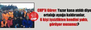 CHP'li Gürer: Yazar kasa atıldı diye ortalığı ayağa kaldıranlar, 6 kişi işsizlikten kendini yaktı, görüyor musunuz?
