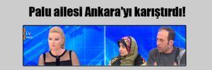 Palu ailesi Ankara'yı karıştırdı!
