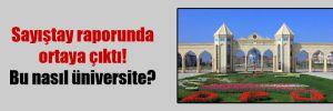 Sayıştay raporunda ortaya çıktı! Bu nasıl üniversite?