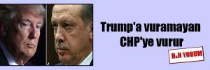 Trump'a vuramayan CHP'ye vurur