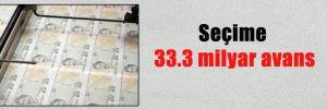 Seçime 33.3 milyar avans