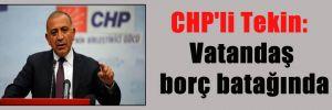 CHP'li Tekin: Vatandaş borç batağında