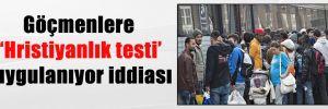 Göçmenlere 'Hristiyanlık testi' uygulanıyor iddiası