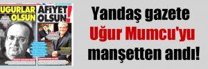 Yandaş gazete Uğur Mumcu'yu manşetten andı!