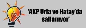 'AKP Urfa ve Hatay'da sallanıyor'
