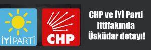 CHP ve İYİ Parti ittifakında Üsküdar detayı!