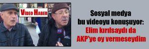Sosyal medya bu videoyu konuşuyor: Elim kırılsaydı da AKP'ye oy vermeseydim