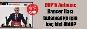 CHP'li Antmen: Kanser ilacı bulamadığı için kaç kişi öldü?