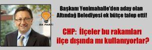 Başkanı Yenimahalle'den aday olan Altındağ Belediyesi ek bütçe talep etti!