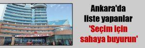 Ankara'da liste yapanlar 'Seçim için sahaya buyurun'