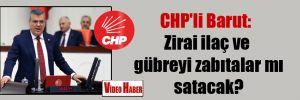 CHP'li Barut: Zirai ilaç ve gübreyi zabıtalar mı satacak?