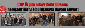 CHP Ürgüp adayı Bekir Ödemiş hemşehrileriyle buluşmaya devam ediyor!