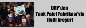 CHP'den Tank Palet Fabrikası'yla ilgili broşür!