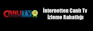 İnternetten Canlı Tv İzleme Rahatlığı