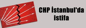 CHP İstanbul'da istifa