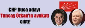 CHP Buca adayı Tuncay Özkan'ın avukatı çıktı!
