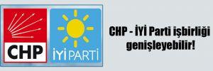 CHP – İYİ Parti işbirliği genişleyebilir!